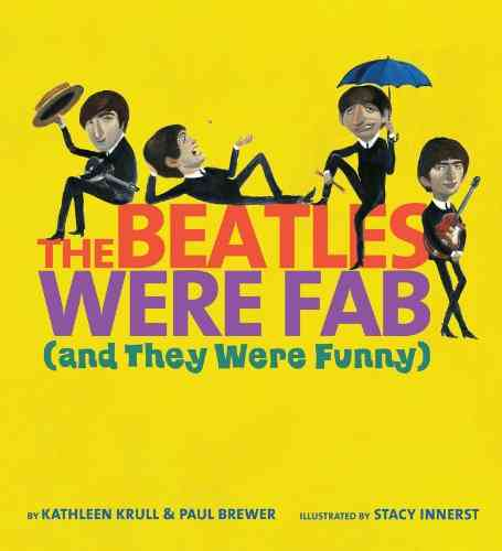 The Beatles Were Fab (And They Were Funny) By Krull, Kathleen/ Brewer, Paul/ Innerst, Stacy (ILT)