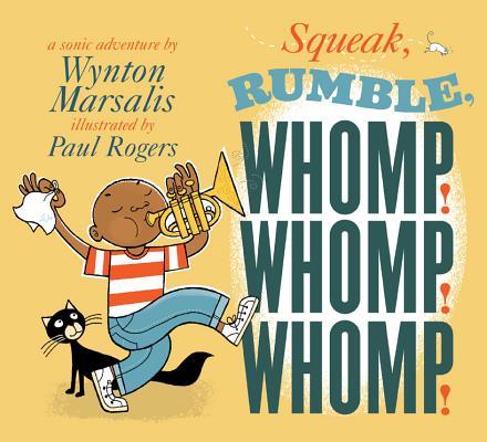 Squeak! Rumble! Whomp! Whomp! Whomp! By Marsalis, Wynton/ Rogers, Paul (ILT)