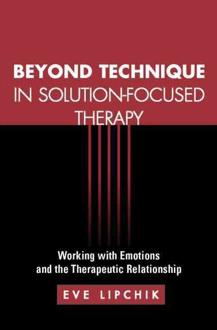 Beyond Technique in Solution-Focused Therapy By Lipchik, Eve/ Rey, Wendel A. (FRW)